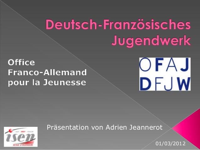 Präsentation von Adrien Jeannerot                               01/03/2012