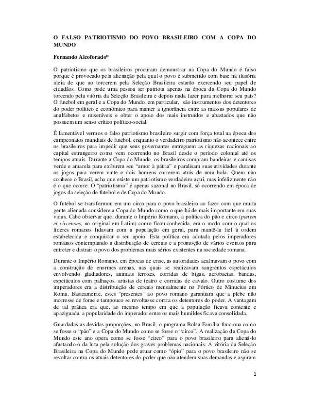 1 O FALSO PATRIOTISMO DO POVO BRASILEIRO COM A COPA DO MUNDO Fernando Alcoforado* O patriotismo que os brasileiros procura...