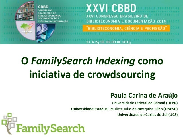 O FamilySearch Indexing como iniciativa de crowdsourcing Paula Carina de Araújo Universidade Federal do Paraná (UFPR) Univ...