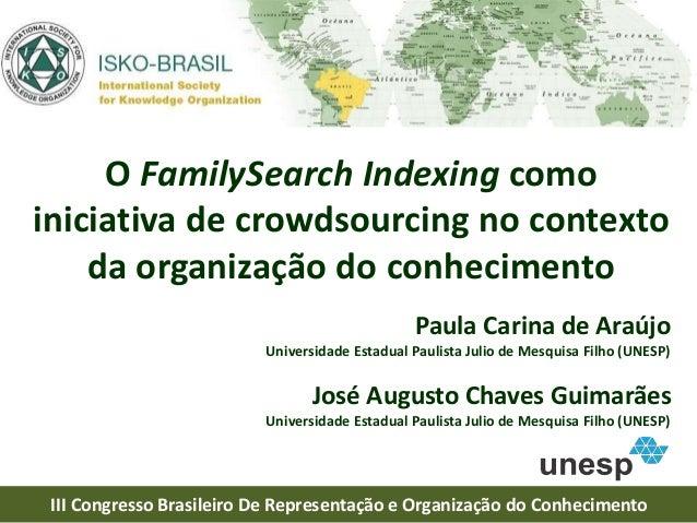 O FamilySearch Indexing como iniciativa de crowdsourcing no contexto da organização do conhecimento Paula Carina de Araújo...
