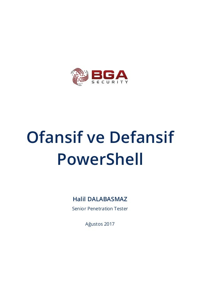 Ofansif ve Defansif PowerShell Halil DALABASMAZ Senior Penetration Tester Ağustos 2017