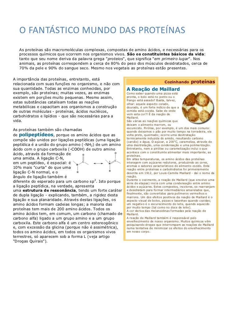O FANTÁSTICO MUNDO DAS PROTEÍNAS   As proteínas são macromoléculas complexas, compostas de amino ácidos, e necessárias par...