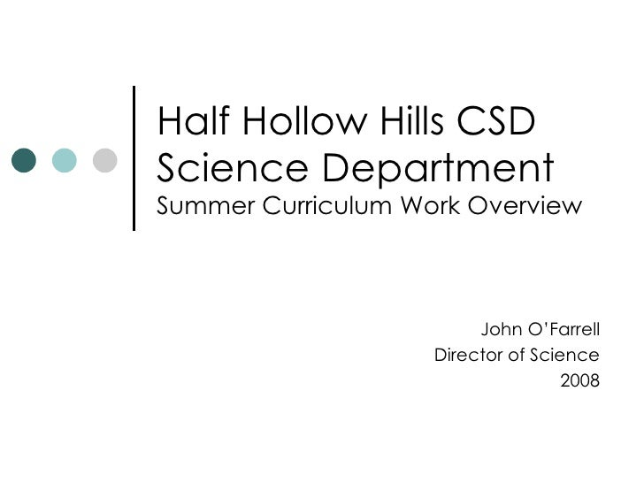 Half Hollow Hills CSD Science Department Summer Curriculum Work Overview John O'Farrell Director of Science 2008