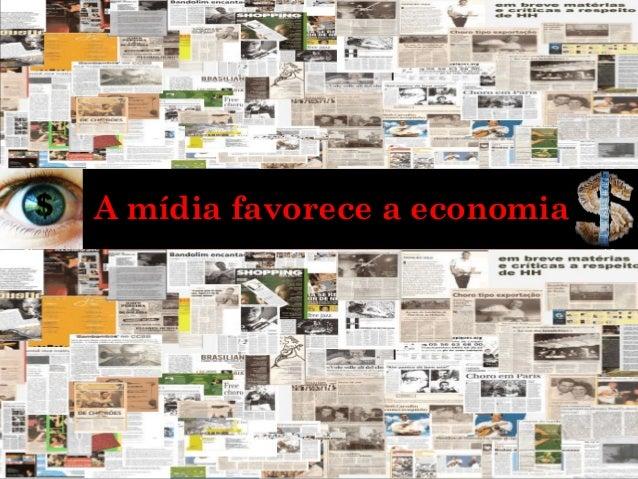 A mídia favorece a economia