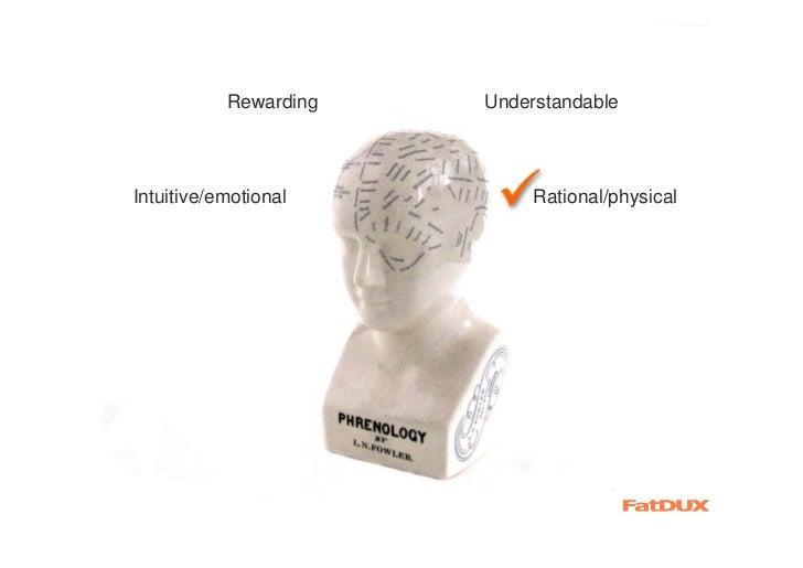 Rewarding   UnderstandableIntuitive/emotional         Rational/physical