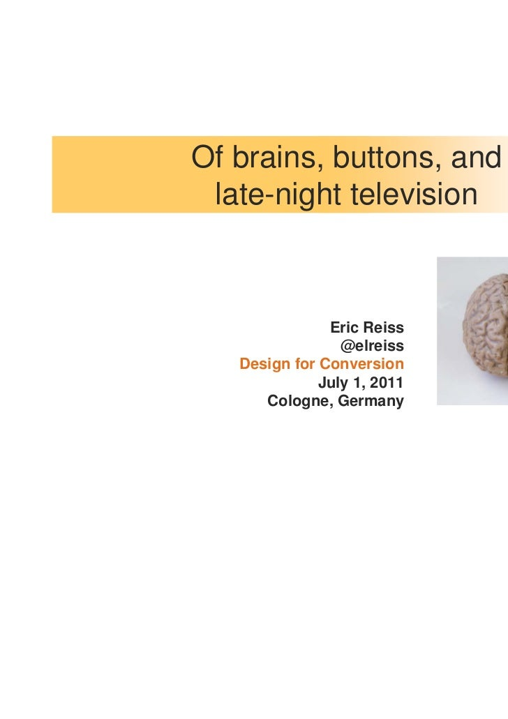 Of brains, buttons, and late-night television               Eric Reiss                 @elreiss   Design for Conversion   ...
