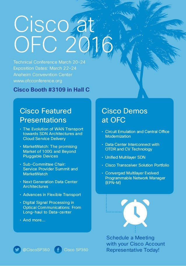@CiscoSP360 Cisco SP360 Cisco at OFC 2016 Technical Conference March 20-24 Exposition Dates: March 22-24 Anaheim Convevnti...
