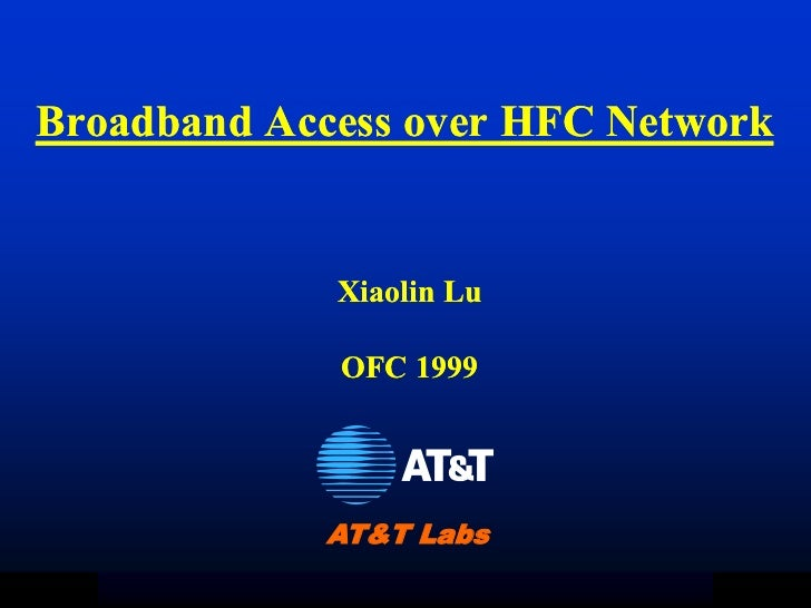 Broadband Access over HFC Network                  Xiaolin Lu                  OFC 1999                  AT&T LabsXL   2/1...
