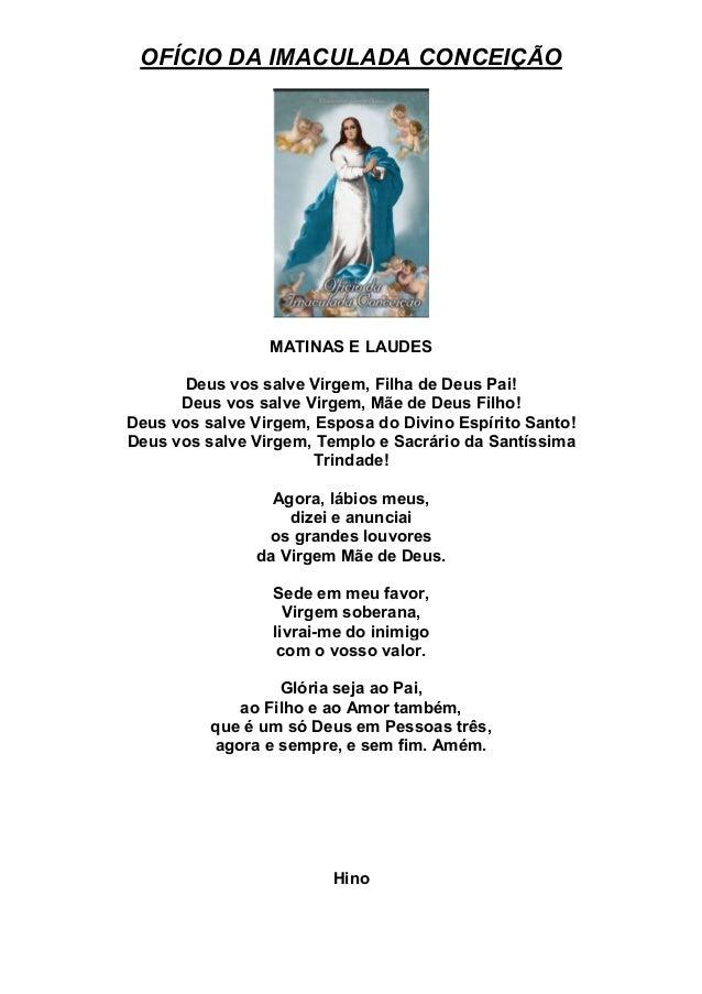 OFÍCIO DA IMACULADA CONCEIÇÃO MATINAS E LAUDES Deus vos salve Virgem, Filha de Deus Pai! Deus vos salve Virgem, Mãe de Deu...