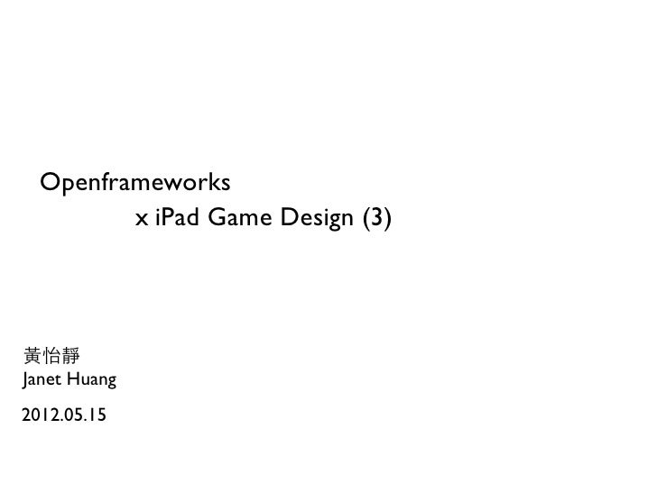 Openframeworks         x iPad Game Design (3)黃怡靜Janet Huang2012.05.15