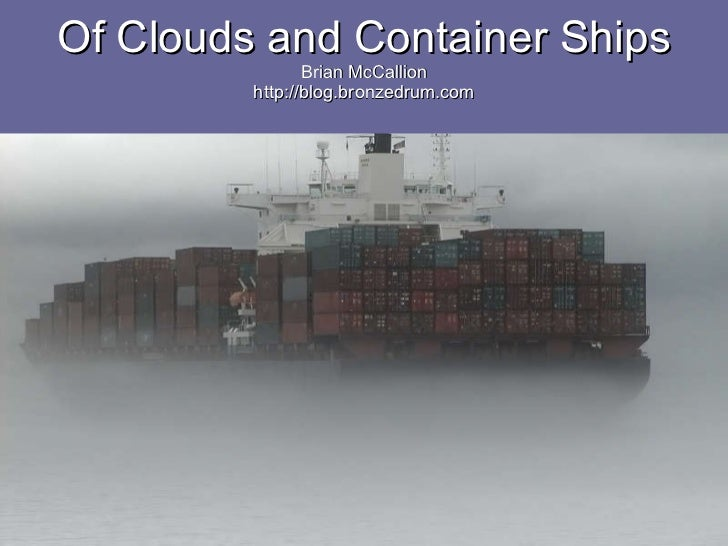 Of Clouds and Container Ships Brian McCallion http://blog.bronzedrum.com