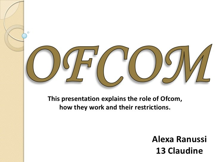 This presentation explains the role of Ofcom,    how they work and their restrictions.                                  Al...