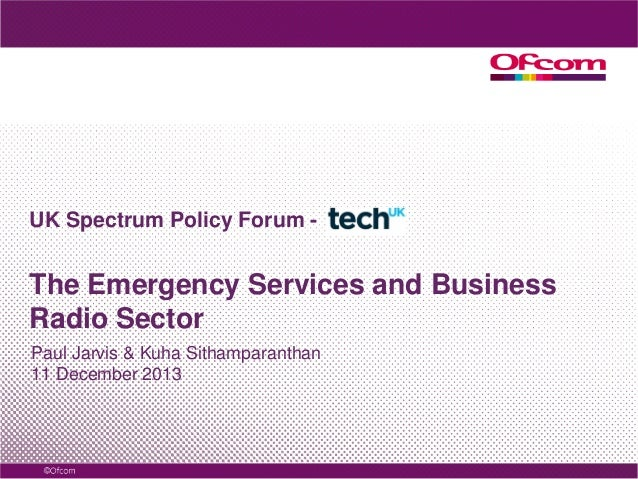 UK Spectrum Policy Forum -  The Emergency Services and Business Radio Sector Paul Jarvis & Kuha Sithamparanthan 11 Decembe...