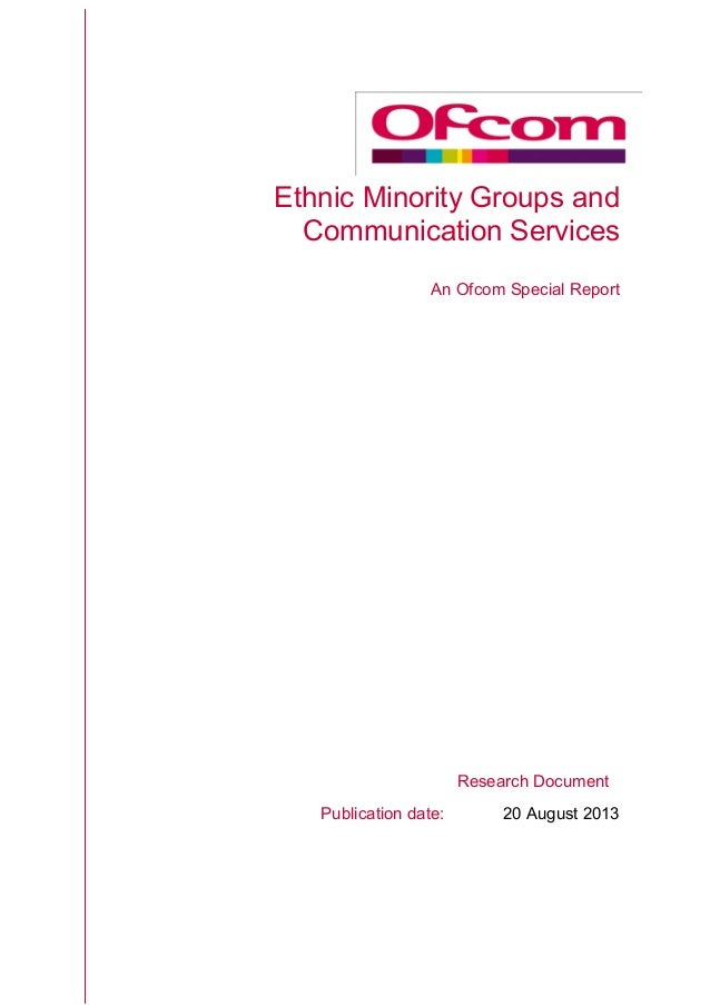 Ethnic Minority Groups and Communication Services An Ofcom Special Report Research Document Publication date: 20 August 20...