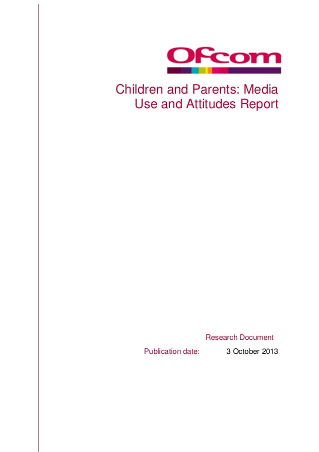 ef*F Children and Parents: Media Use and Attitudes Report Research Document Publication date: 3 October 2013
