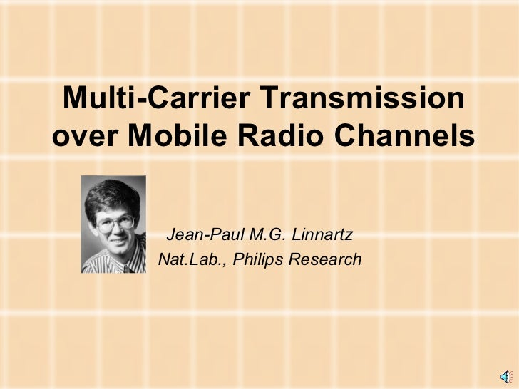 Multi-Carrier Transmission over Mobile Radio Channels Jean-Paul M.G. Linnartz Nat.Lab., Philips Research