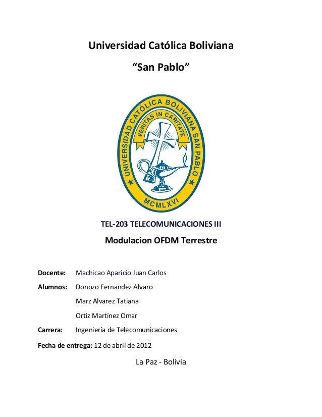 "Universidad Católica Boliviana ""San Pablo"" TEL-203 TELECOMUNICACIONES III Modulacion OFDM Terrestre Docente: Machicao Apar..."