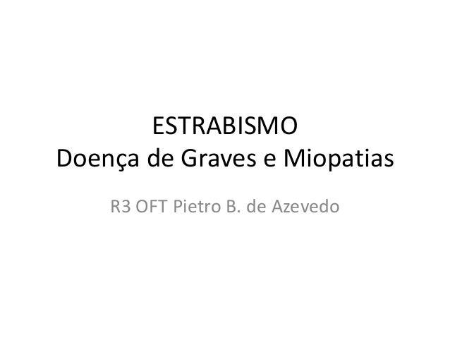 ESTRABISMO Doença de Graves e Miopatias R3 OFT Pietro B. de Azevedo