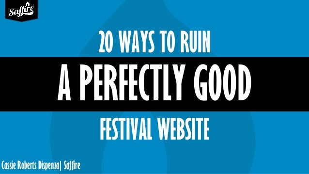 Cassie Roberts Dispenza| Saffire 20 WAYS TO RUIN A PERFECTLY GOOD FESTIVAL WEBSITE