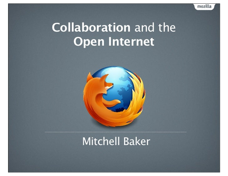 Collaboration and the    Open Internet     Mitchell Baker