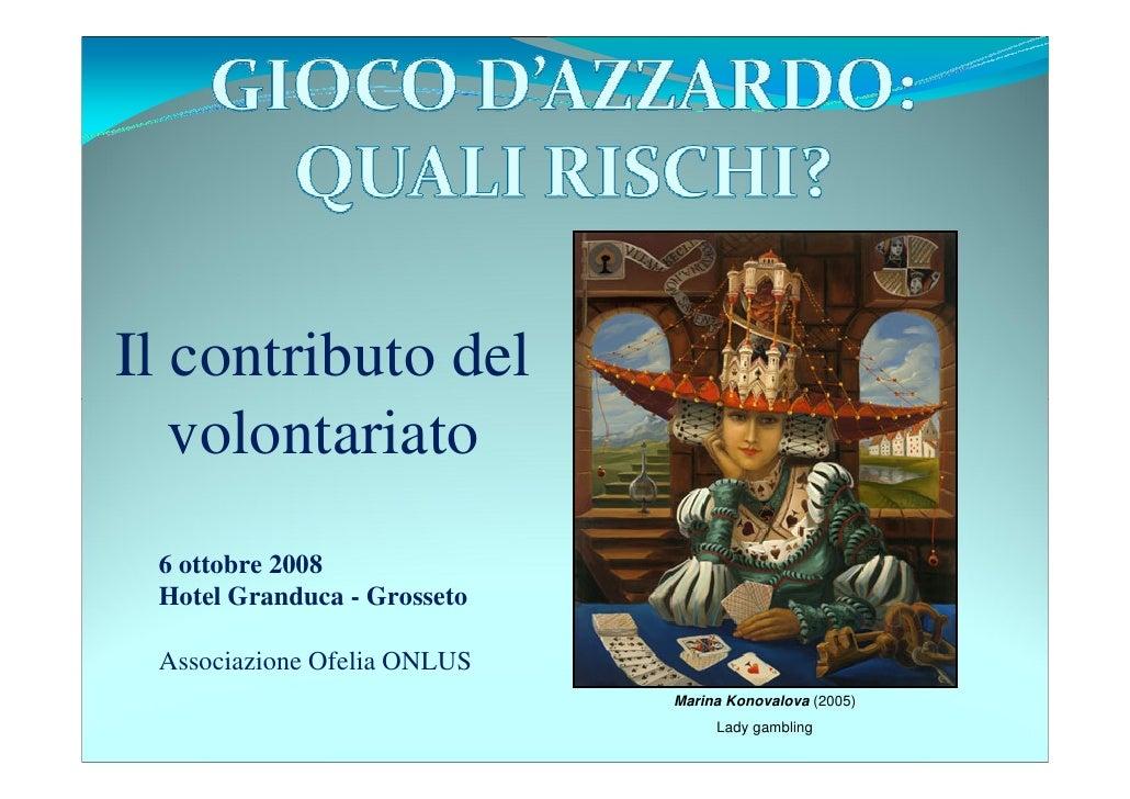 Il contributo del    volontariato  6 ottobre 2008  Hotel Granduca - Grosseto   Associazione Ofelia ONLUS                  ...