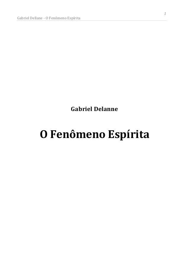 Gabriel Dellane - O Fenômeno Espírita  Gabriel Delanne  O Fenômeno Espírita  1