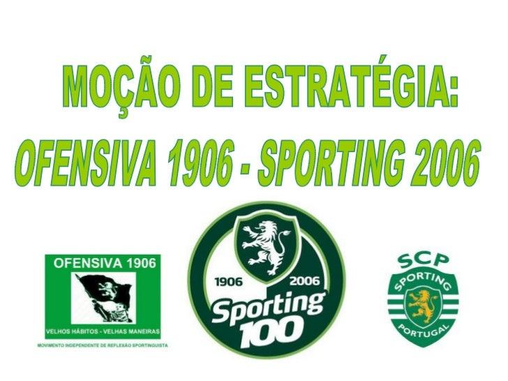 MOÇÃO DE ESTRATÉGIA: OFENSIVA 1906 - SPORTING 2006