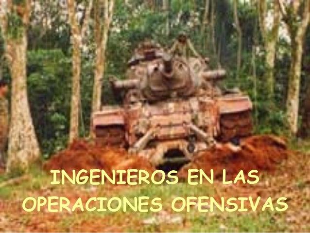 INGENIEROS EN LAS OPERACIONES OFENSIVAS