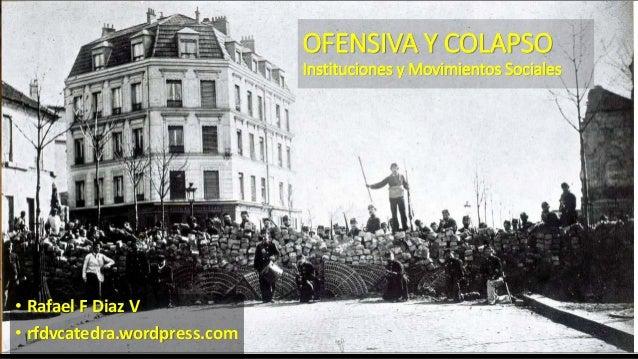 OFENSIVA Y COLAPSO Instituciones y Movimientos Sociales • Rafael F Diaz V • rfdvcatedra.wordpress.com
