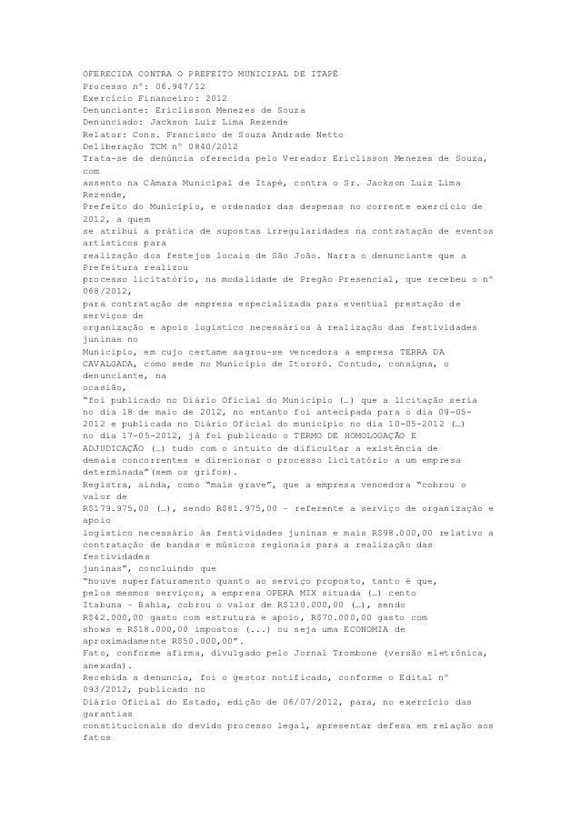 OFERECIDA CONTRA O PREFEITO MUNICIPAL DE ITAPÉProcesso nº: 06.947/12Exercício Financeiro: 2012Denunciante: Ericlisson Mene...