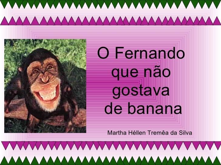 O Fernando  que não  gostava  de banana Martha Héllen Tremêa da Silva