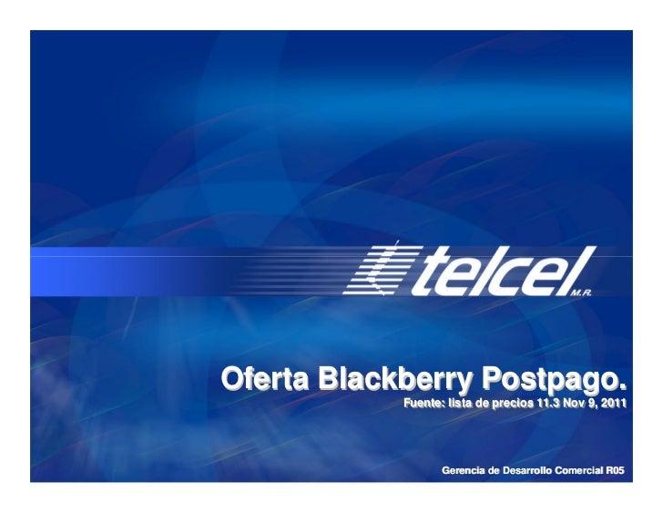 Oferta Blackberry Postpago.            Fuente: lista de precios 11.3 Nov 9, 2011            Fuente: lista de precios 11.3 ...