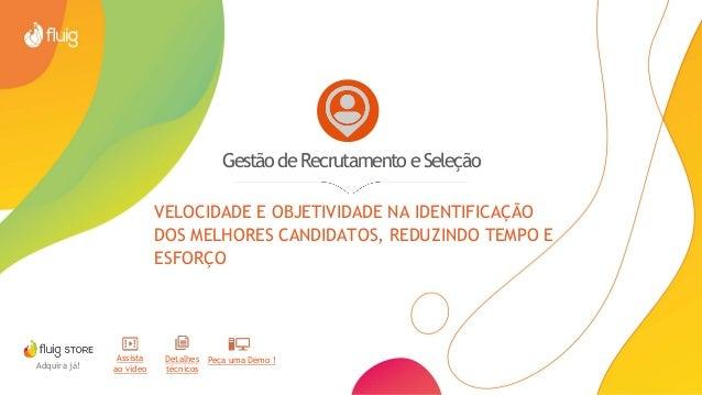 GestãodeRecrutamentoeSeleção VELOCIDADE E OBJETIVIDADE NA IDENTIFICAÇÃO DOS MELHORES CANDIDATOS, REDUZINDO TEMPO E ESFORÇO...