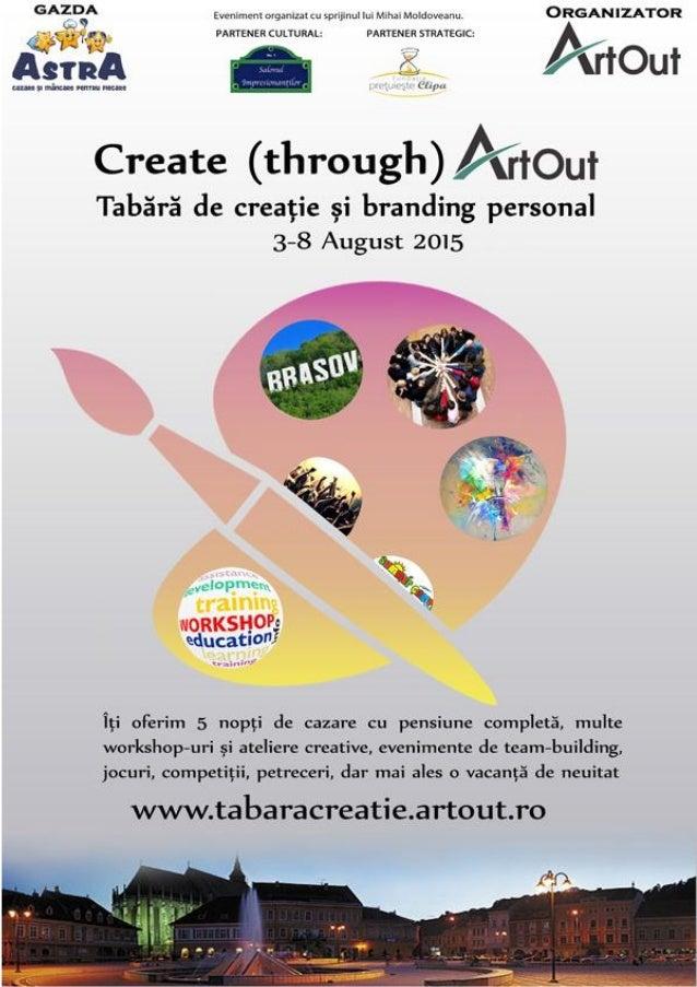 Create (through) Art Out Tabără de creație și branding personal 3-8 August 2015, Brașov, România www.tabaracreatie.artout....