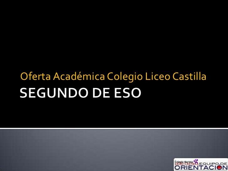 SEGUNDO DE ESO<br />Oferta Académica Colegio Liceo Castilla<br />
