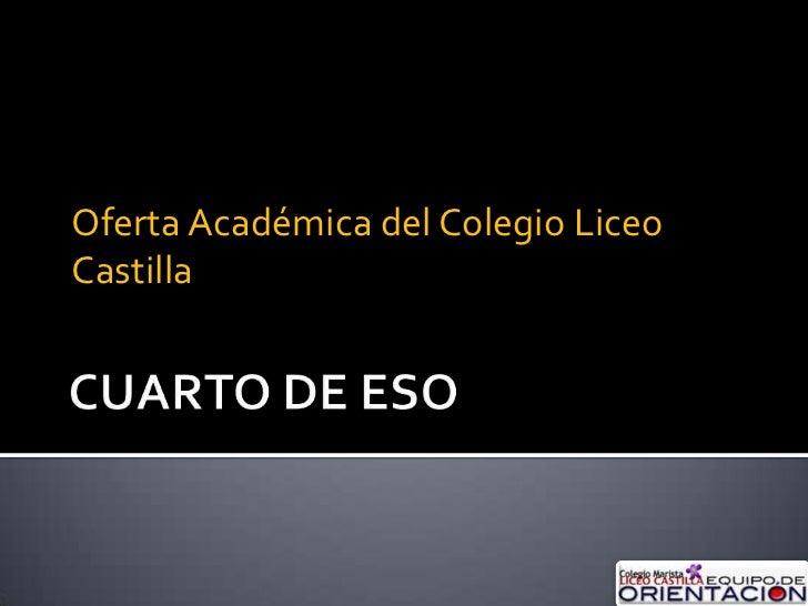 CUARTO DE ESO<br />Oferta Académica del Colegio Liceo Castilla<br />
