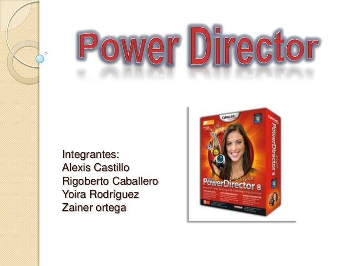 Power Director<br />Integrantes:<br />Alexis Castillo<br />Rigoberto Caballero<br />Yoira Rodríguez<br />Zainer ortega<br />