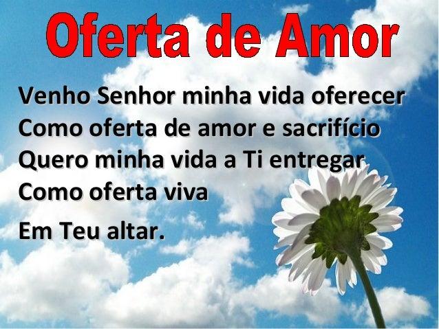 Venho Senhor minha vida oferecerVenho Senhor minha vida oferecer Como oferta de amor e sacrifícioComo oferta de amor e sac...