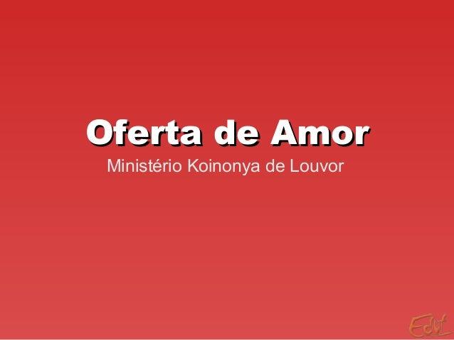 Oferta de AmorOferta de Amor Ministério Koinonya de Louvor