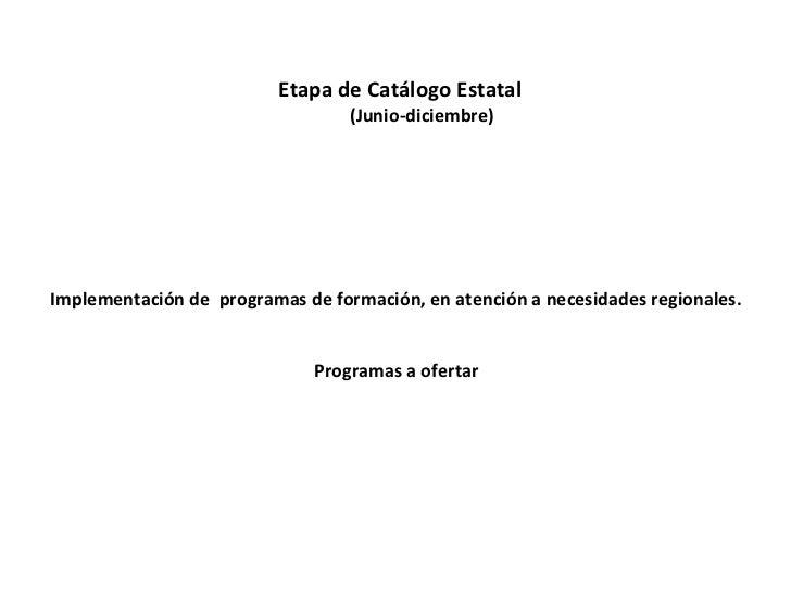 Etapa de Catálogo Estatal                                  (Junio-diciembre)Implementación de programas de formación, en a...
