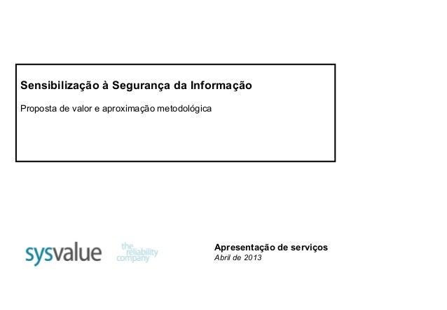 Sensibilização à Segurança da Informação Proposta de valor e aproximação metodológica  Apresentação de serviços Abril de 2...