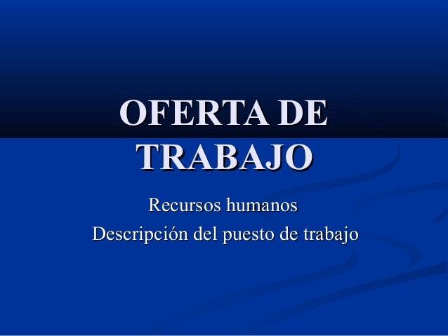 OFERTA DE    TRABAJO      Recursos humanosDescripción del puesto de trabajo