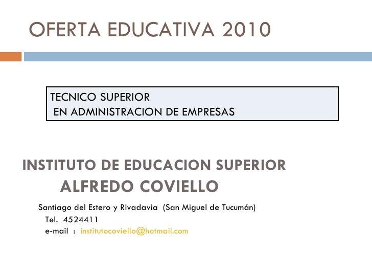 OFERTA EDUCATIVA 2010 TECNICO SUPERIOR EN ADMINISTRACION DE EMPRESAS INSTITUTO DE EDUCACION SUPERIOR  ALFREDO COVIELLO San...