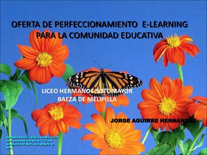 OFERTA DE PERFECCIONAMIENTO  E-LEARNING  PARA LA COMUNIDAD EDUCATIVA<br />LICEO HERMANOS SOTOMAYOR BAEZA DE MELIPILLA<br /...
