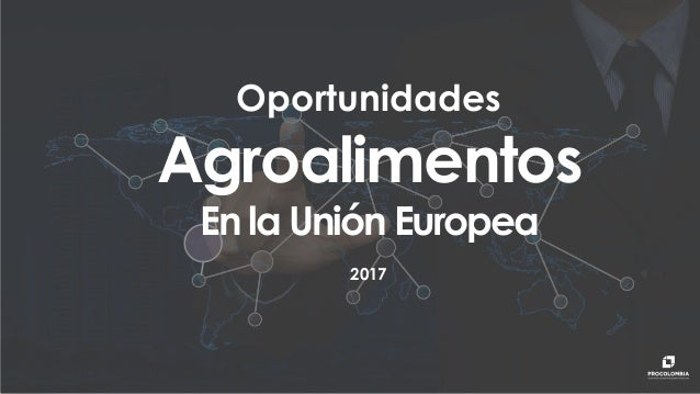 Oportunidades Agroalimentos En la Unión Europea 2017