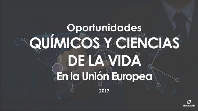 Oportunidades QUÍMICOS Y CIENCIAS DE LA VIDA En la Unión Europea 2017