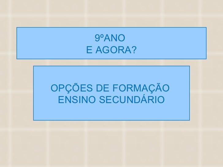 9ºANO  E AGORA? OPÇÕES DE FORMAÇÃO  ENSINO SECUNDÁRIO