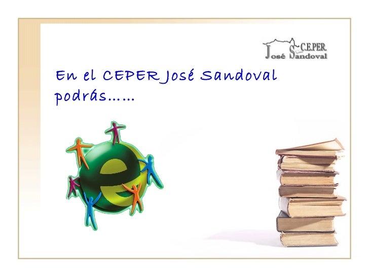 En el CEPER José Sandoval podrás……