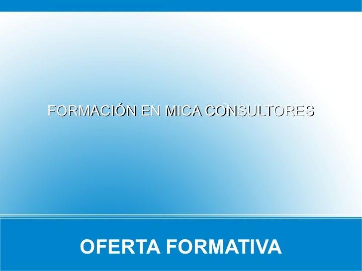 FORMACIÓN EN MICA CONSULTORES   OFERTA FORMATIVA