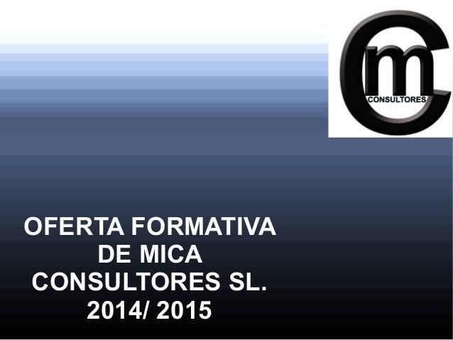 OFERTA FORMATIVA  DE MICA  CONSULTORES SL.  2014/ 2015